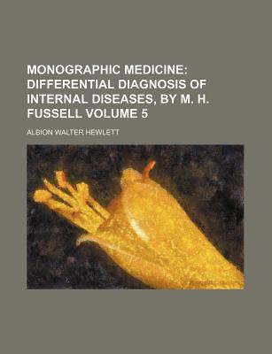 Monographic Medicine; Differential Diagnosis of Internal Diseases, by M. H. Fussell Volume 5