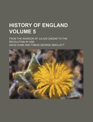 History of England; From the Invasion of Julius Caesar to the Revolution in 1688 Volume 5