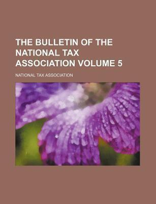 The Bulletin of the National Tax Association Volume 5
