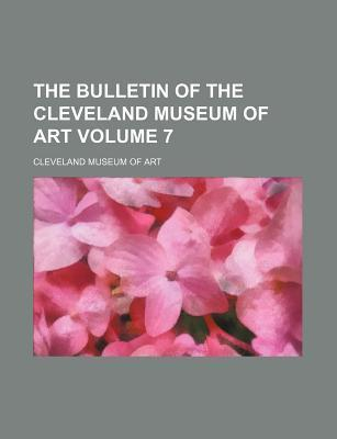 The Bulletin of the Cleveland Museum of Art Volume 7