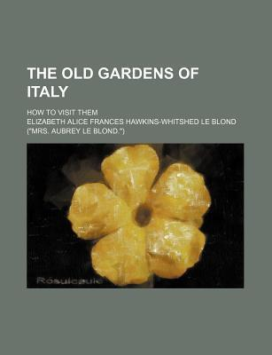 The Old Gardens of Italy; How to Visit Them