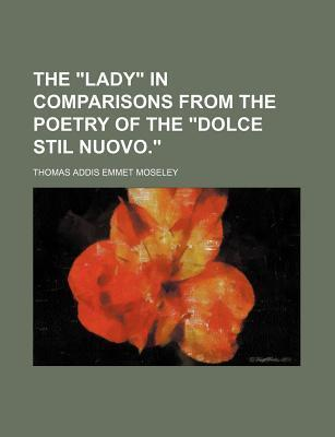 """The """"Lady"""" in Comparisons from the Poetry of the """"Dolce Stil Nuovo."""""""
