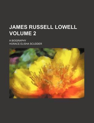 James Russell Lowell; A Biography Volume 2