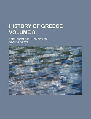 History of Greece; Repr. from the London Ed Volume 8