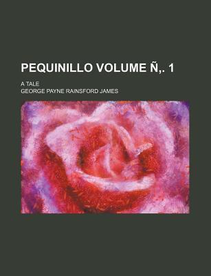 Pequinillo; A Tale Volume N . 1