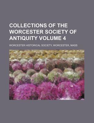 Collections of the Worcester Society of Antiquity Volume 4