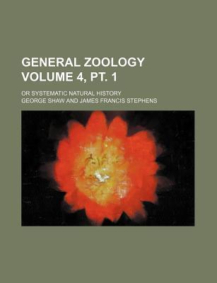 General Zoology; Or Systematic Natural History Volume 4, PT. 1
