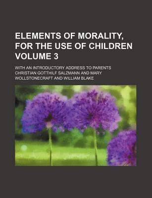 Elements of Morality, for the Use of Children; With an Introductory Address to Parents Volume 3