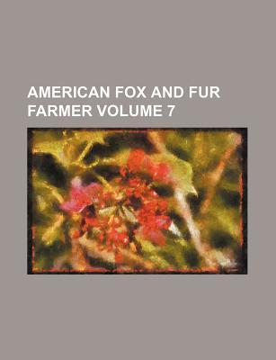 American Fox and Fur Farmer Volume 7