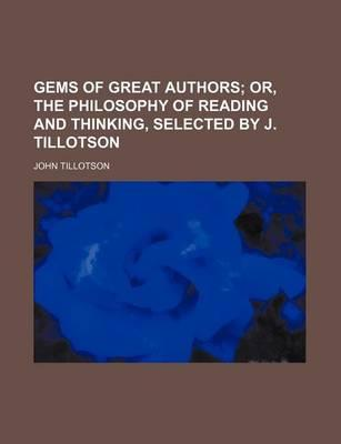 Gems of Great Authors; Or, the Philosophy of Reading and Thinking, Selected by J. Tillotson