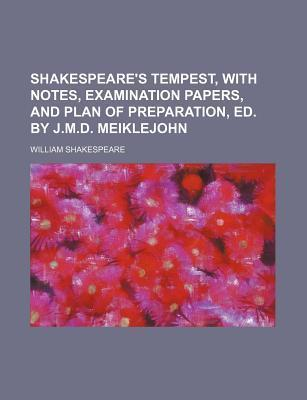 Shakespeare's Tempest, with Notes, Examination Papers, and Plan of Preparation, Ed. by J.M.D. Meiklejohn