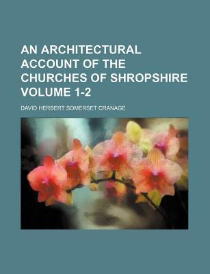 An Architectural Account of the Churches of Shropshire Volume 1-2