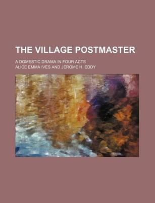 The Village Postmaster; A Domestic Drama in Four Acts