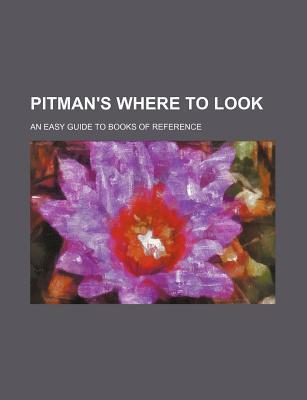 Pitman's Where to Look; An Easy Guide to Books of Reference