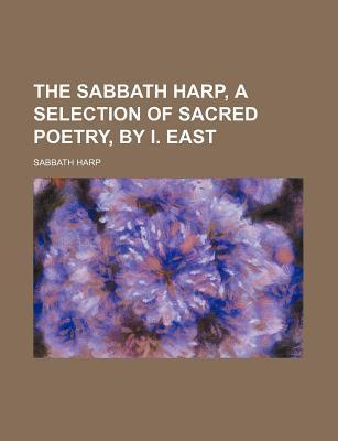 The Sabbath Harp, a Selection of Sacred Poetry, by I. East
