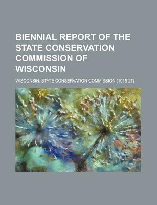Biennial Report of the State Conservation Commission of Wisconsin