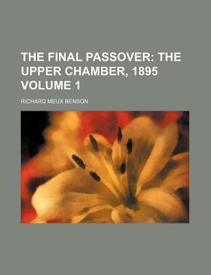 The Final Passover; The Upper Chamber, 1895 Volume 1
