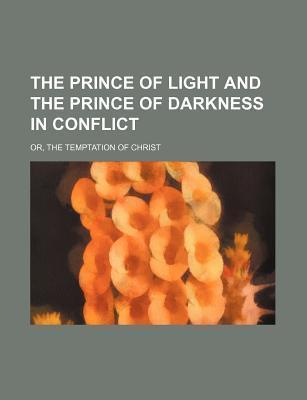 The Prince of Light and the Prince of Darkness in Conflict; Or, the Temptation of Christ