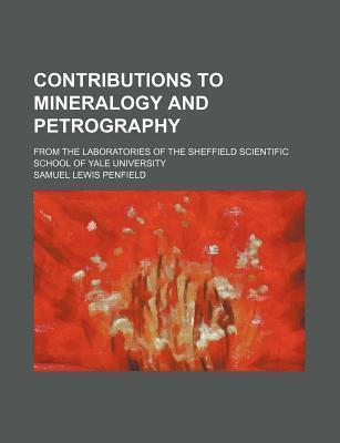 Contributions to Mineralogy and Petrography; From the Laboratories of the Sheffield Scientific School of Yale University