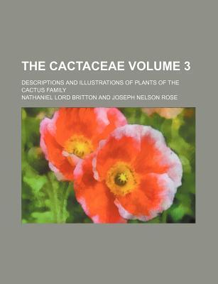 The Cactaceae; Descriptions and Illustrations of Plants of the Cactus Family Volume 3