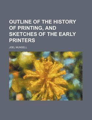 Outline of the History of Printing, and Sketches of the Early Printers