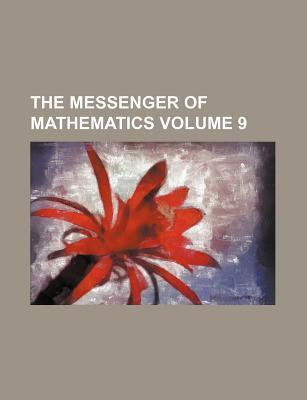 The Messenger of Mathematics Volume 9