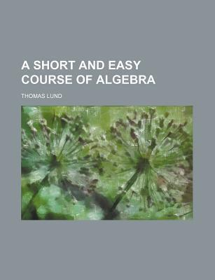 A Short and Easy Course of Algebra