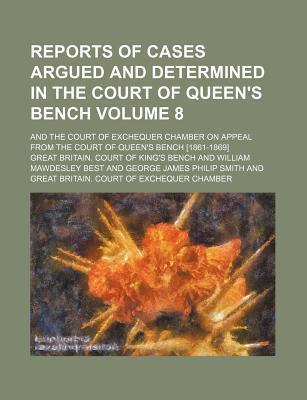 Reports of Cases Argued and Determined in the Court of Queen's Bench; And the Court of Exchequer Chamber on Appeal from the Court of Queen's Bench [1861-1869] Volume 8