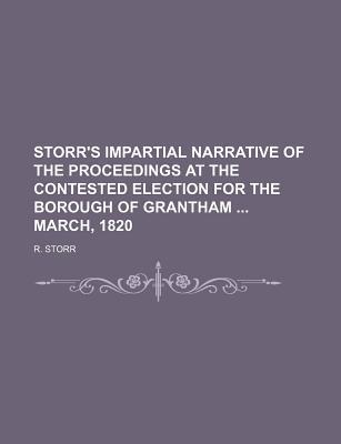 Storr's Impartial Narrative of the Proceedings at the Contested Election for the Borough of Grantham March, 1820