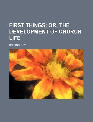 First Things; Or, the Development of Church Life
