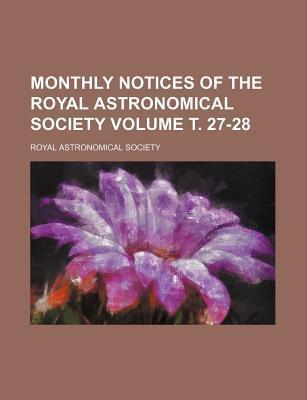Monthly Notices of the Royal Astronomical Society Volume . 27-28