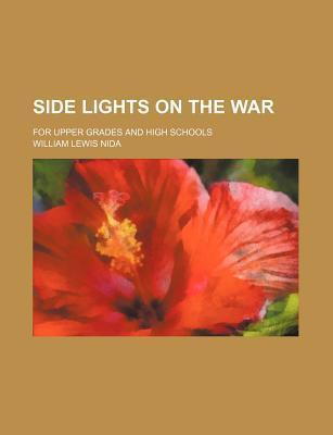 Side Lights on the War; For Upper Grades and High Schools