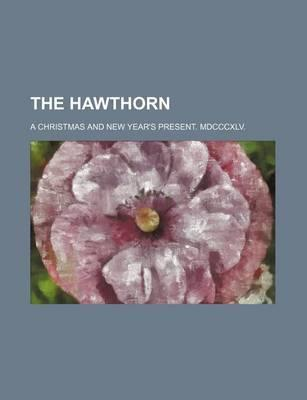The Hawthorn; A Christmas and New Year's Present. MDCCCXLV.