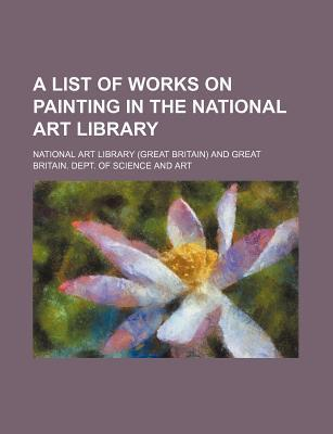 A List of Works on Painting in the National Art Library