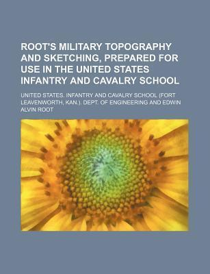Root's Military Topography and Sketching, Prepared for Use in the United States Infantry and Cavalry School