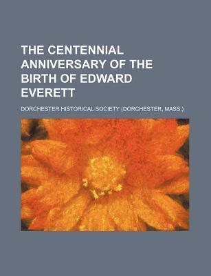 The Centennial Anniversary of the Birth of Edward Everett