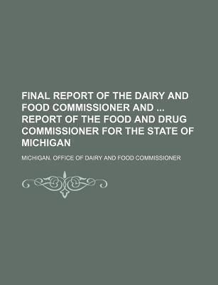 Final Report of the Dairy and Food Commissioner and Report of the Food and Drug Commissioner for the State of Michigan