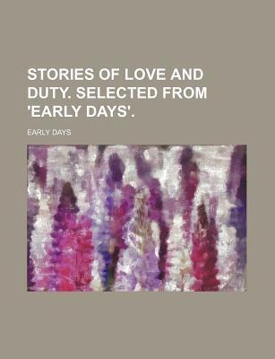 Stories of Love and Duty. Selected from 'Early Days'
