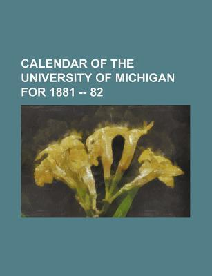 Calendar of the University of Michigan for 1881 -- 82