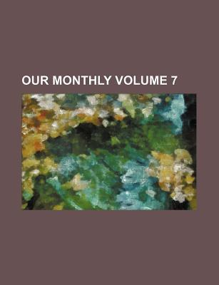 Our Monthly Volume 7