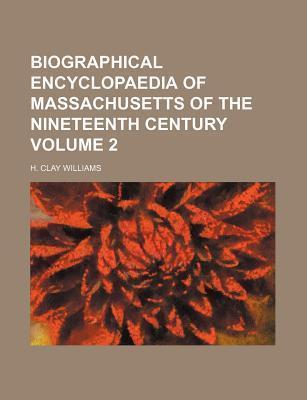 Biographical Encyclopaedia of Massachusetts of the Nineteenth Century Volume 2