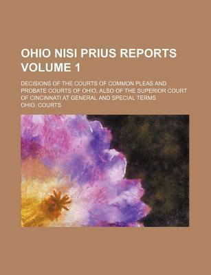 Ohio Nisi Prius Reports; Decisions of the Courts of Common Pleas and Probate Courts of Ohio, Also of the Superior Court of Cincinnati at General and Special Terms Volume 1