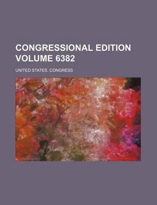 Congressional Edition Volume 6382