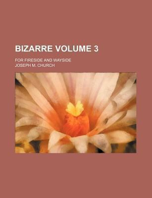 Bizarre; For Fireside and Wayside Volume 3