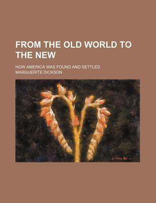 From the Old World to the New; How America Was Found and Settled