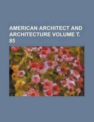 American Architect and Architecture Volume . 85