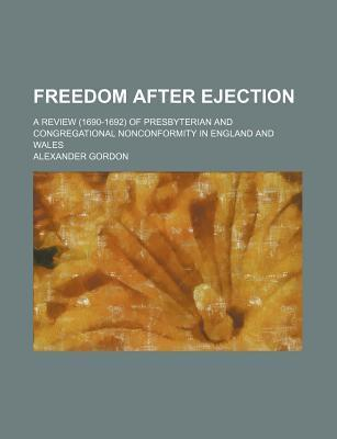 Freedom After Ejection; A Review (1690-1692) of Presbyterian and Congregational Nonconformity in England and Wales