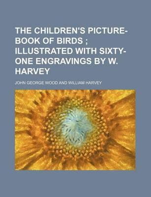 The Children's Picture-Book of Birds; Illustrated with Sixty-One Engravings by W. Harvey