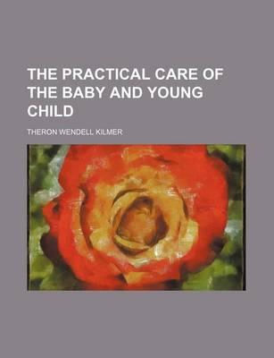 The Practical Care of the Baby and Young Child