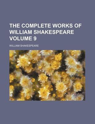 The Complete Works of William Shakespeare Volume 9